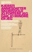 """""""Jo fortere jeg går, jo mindre er jeg - roman"""" av Kjersti Annesdatter Skomsvold"""