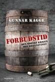 """Forbudstid - den norske krigen mot brennevinet"" av Gunnar Kagge"