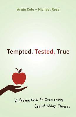 """Tempted, Tested, True - A Proven Path to Overcoming Soul-Robbing Choices"" av Arnie Cole"