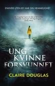 """""""Ung kvinne forsvunnet"""" av Claire Douglas"""