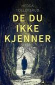 """""""De du ikke kjenner - roman"""" av Hedda Tollefsrud"""