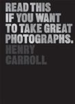 """""""Read this if you want to take great photographs"""" av Henry Carroll"""
