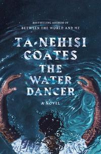 """""""The water dancer"""" av Ta-Nehisi Coates"""