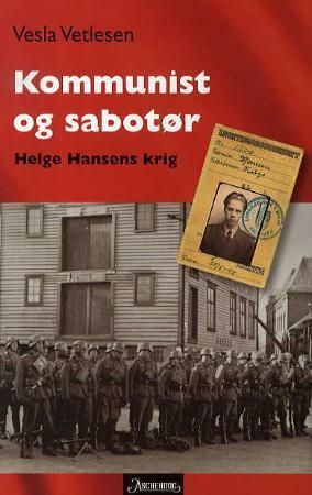 """""""Kommunist og sabotør - Helge Hansens krig"""" av Vesla Vetlesen"""