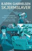"""""""Skjermslaver hva skjermene har gjort med oss, og hva vi kan gjøre mot dem"""" av Bjørn Gabrielsen"""