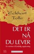 """""""Det er nå du lever - en veiviser til åndelig opplysning"""" av Eckhart Tolle"""
