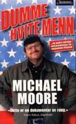 """""""Dumme hvite menn - og andre dårlige unnskyldninger for nasjonens tilstand"""" av Michael Moore"""