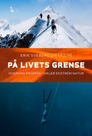"""""""På livets grense - hvordan kroppen takler ekstrem natur"""" av Erik Sveberg Dietrichs"""