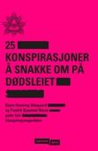 """""""25 konspirasjoner å snakke om på dødsleiet"""" av Bjørn-Henning Ødegaard"""