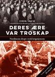 """""""Deres ære var troskap - nordmenn drept i tysk krigstjeneste"""" av Eirik Veum"""