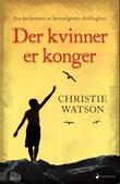 """""""Der kvinner er konger - roman"""" av Christie Watson"""