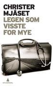 """""""Legen som visste for mye - roman"""" av Christer Mjåset"""