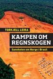 """""""Kampen om regnskogen - sannheten om Norge i Brasil"""" av Torkjell Leira"""