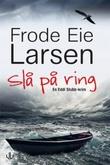 """""""Slå på ring - kriminalroman"""" av Frode Eie Larsen"""