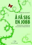 """""""Å få seg en jobb - arbeidsrettet rehabilitering ved psykiske helseproblemer"""" av Angelika Schafft"""