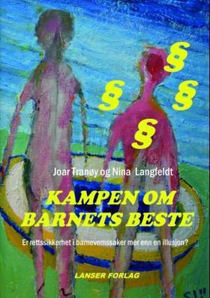 """""""Kampen om barnets beste - er rettssikkerhet i barnevernssaker mer enn en illusjon?"""" av Joar Tranøy"""