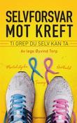 """""""Selvforsvar mot kreft - 10 grep du selv kan ta"""" av Geir Stian Ulstein"""