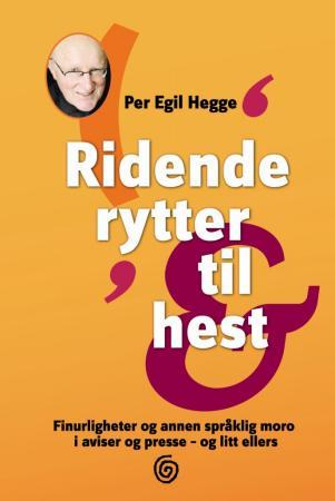 """""""Ridende rytter til hest - finurligheter og annen språklig moro i aviser og presse - og litt ellers"""" av Per Egil Hegge"""