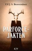 """Parforcejakten - krimroman"" av Ulf J.S. Bersvendsen"