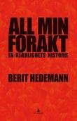 """""""All min forakt - en kjærlighets historie"""" av Berit Hedemann"""