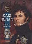 """""""Karl Johan - konge og eventyrer"""" av Kjell Arnljot Wig"""