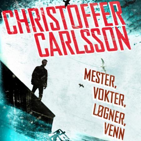 """""""Mester, vokter, løgner, venn"""" av Christoffer Carlsson"""