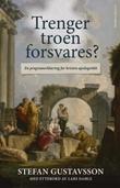 """""""Trenger troen forsvares? - en programerklæring for kristen apologetikk"""" av Stefan Gustavsson"""