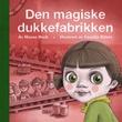 """""""Den magiske dukkefabrikken"""" av Hanne Buch"""