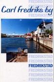 """Carl Fredriks by - Fredrikstad"" av Torill Stokkan Borgaas"