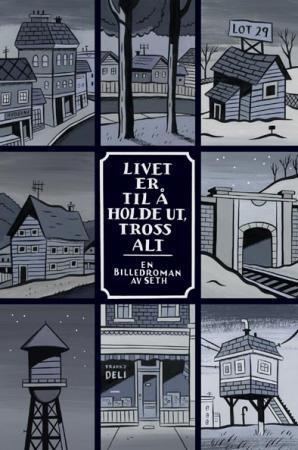 """""""Livet er til å holde ut, tross alt - en billedroman"""" av Seth"""