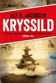 """""""Kryssild krig og kjærlighet i Atlanterhavskonvoiene 1940-41"""" av Alf R. Jacobsen"""