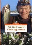"""""""Få fisk med Lars og Trond"""" av Lars Monsen"""
