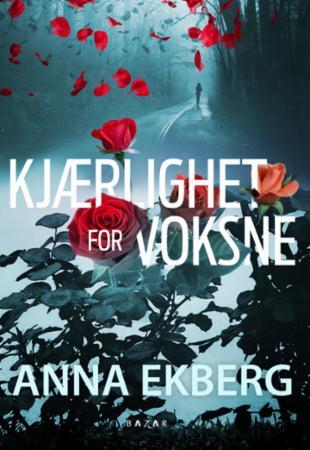 """""""Kjærlighet for voksne"""" av Anna Ekberg"""