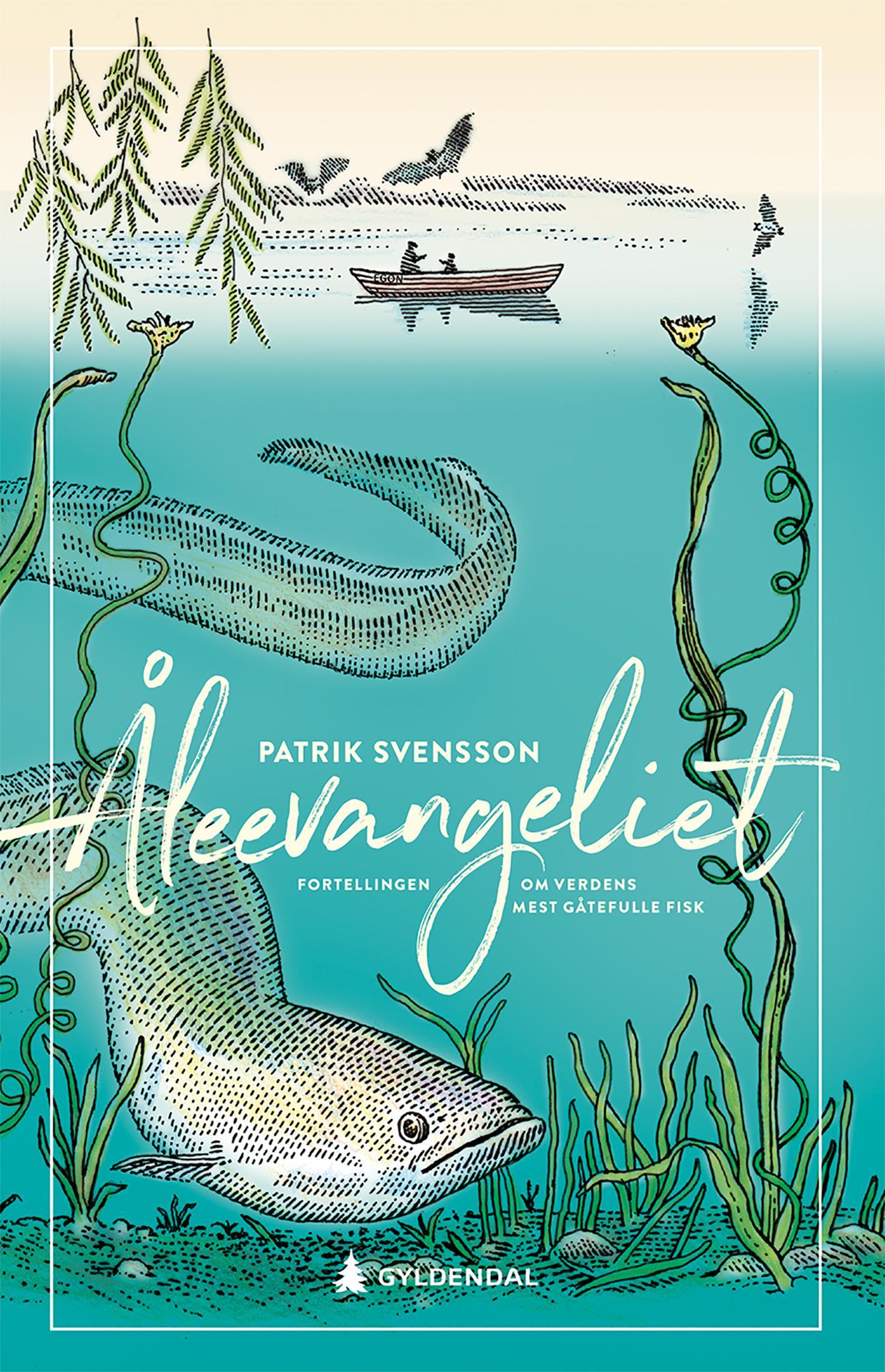 """""""Åleevangeliet - fortellingen om verdens mest gåtefulle fisk"""" av Patrik Svensson"""