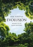 """""""Evolusjon - basert på en sann historie"""" av Erik Tunstad"""