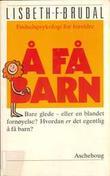 """""""Å få barn - fødselspsykologi for foreldre"""" av Lisbeth Fanny Brudal"""