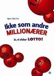 """""""Ikke som andre millionærer ja, vi elsker lotto"""" av Bjørn Takle Friis"""