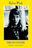 """""""Tre kvinner - et dikt for tre stemmer"""" av Sylvia Plath"""