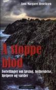 """""""Å stoppe blod fortellinger om læsing, helbredelse, varsler og hjelpere"""" av Anni Margaret Henriksen"""