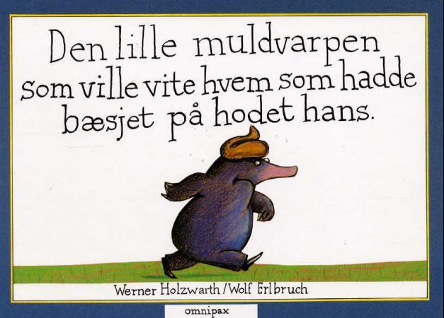 """""""Den lille muldvarpen som ville vite hvem som hadde bæsjet på hodet hans"""" av Werner Holzwarth"""