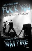 """""""Fuck you eller penga tilbake! min historie om Yoga Fire"""" av Aslak Hartberg"""