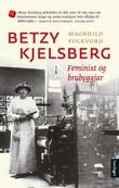 """""""Betzy Kjelsberg - feminist og brubyggjar"""" av Magnhild Folkvord"""
