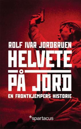 """""""Helvete på jord - en frontkjempers historie"""" av Rolf Ivar Jordbruen"""
