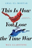 """This is how you lose the time war"" av Amal El-Mohtar"