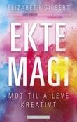 """""""Ekte magi mot til å leve kreativt"""" av Elizabeth Gilbert"""