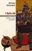 """""""I Kalis tid - indiske reiser og møter"""" av William Dalrymple"""