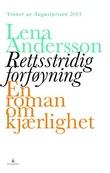 """""""Rettsstridig forføyning - en roman om kjærlighet"""" av Lena Andersson"""