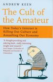 """The Cult of the Amateur - How Today's Internet Is Killing Our Culture and Assaulting Our Economy"" av Andrew Keen"