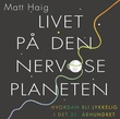 """""""Livet på den nervøse planeten - hvordan bli lykkelig i det 21. århundret"""" av Matt Haig"""