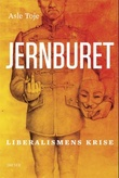"""Jernburet - liberalismens krise"" av Asle Toje"